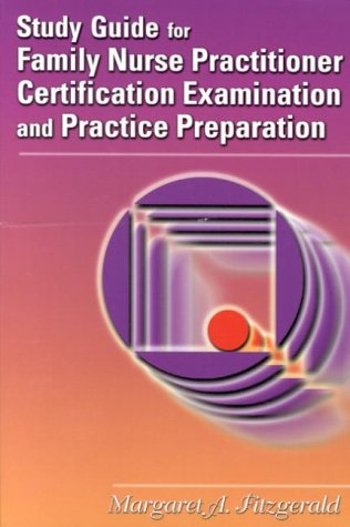 Study Guide For Family Nurse Practitioner Certification Examination And Practice Preparation