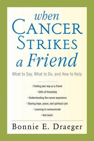 When Cancer Strikes A Friend: What To Say, What To Do, And How To Help