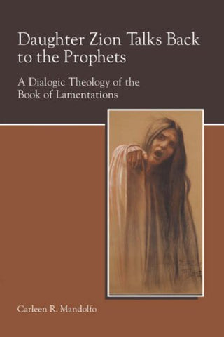 Daughter Zion Talks Back To The Prophets: A Dialogic Theology Of The Book Of Lamentations (Society Of Biblical Literature Semeia Studies) (Semeia Studies-Society Of Biblical Literature)