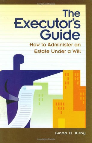 The Executor'S Guide: How To Administer An Estate Under A Will