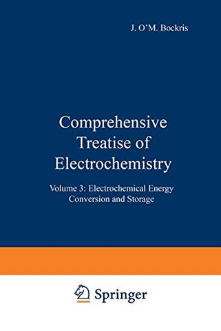 Comprehensive Treatise Of Electrochemistry, Vol. 3: Electrochemical Energy Conversion And Storage