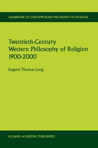 Twentieth-Century Western Philosophy Of Religion 19002000 (Handbook Of Contemporary Philosophy Of Religion)