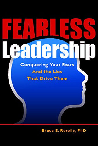 Fearless Leadership: Conquering Your Fears And The Lies That Drive Them