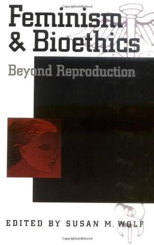 Feminism & Bioethics: Beyond Reproduction
