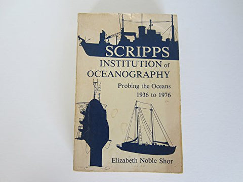 Scripps Institution Of Oceanography: Probing The Oceans, 1936 To 1976