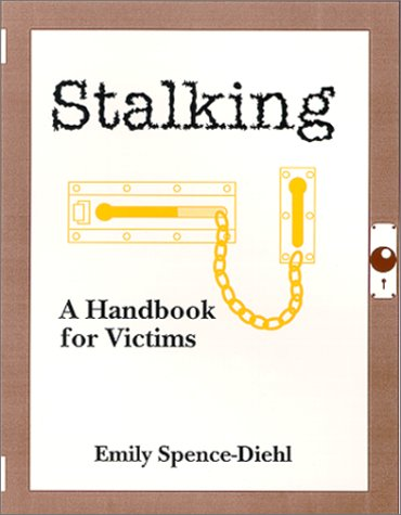 Stalking: A Handbook For Victims
