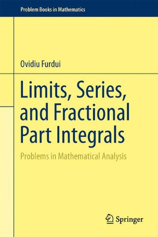 Limits, Series, And Fractional Part Integrals: Problems In Mathematical Analysis (Problem Books In Mathematics)