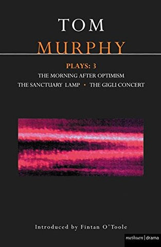 Murphy Plays: 3: The Morning After Optimism; The Sanctuary Lamp; The Gigli Concert (Contemporary Dramatists) (V. 3)