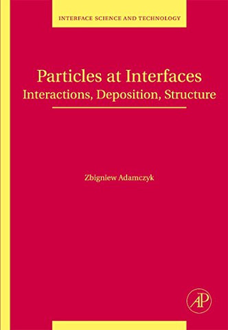 Particles At Interfaces, Volume 9: Interactions, Deposition, Structure (Interface Science And Technology)