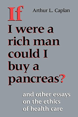 If I Were A Rich Man Could I Buy A Pancreas?: And Other Essays On The Ethics Of Health Care (Medical Ethics)