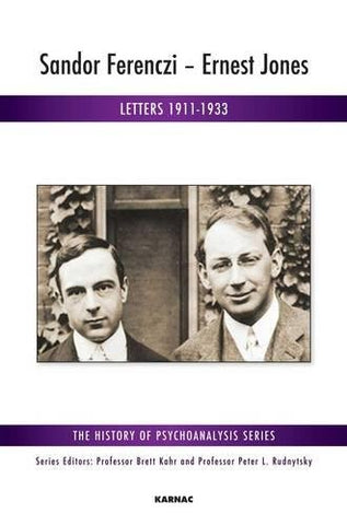 Sandor Ferenczi - Ernest Jones: Letters 1911-1933 (The History Of Psychoanalysis Series)