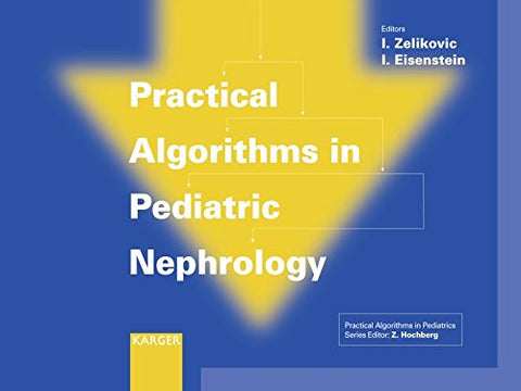 Practical Algorithms In Pediatric Nephrology: (Practical Algorithms In Pediatrics. Series Editor: Z. Hochberg)