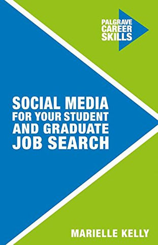 Social Media For Your Student And Graduate Job Search (Palgrave Career Skills)