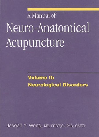 A Manual Of Neuro-Anatomical Acupuncture, Volume Ii: Neurological Disorders