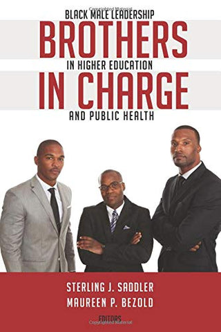 Brothers In Charge: Black Male Leadership In Higher Education And Public Health (Black Studies And Critical Thinking)