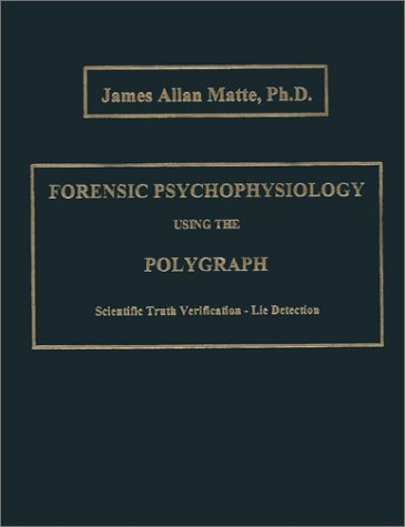 Forensic Psychophysiology Using The Polygraph: Scientific Truth Verification - Lie Detection