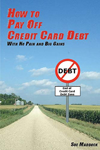 How To Pay Off Credit Card Debt: With No Pain And Big Gains
