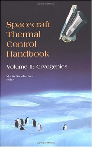 Spacecraft Thermal Control Handbook, Volume 2: Cryogenics  (Aerospace Press)