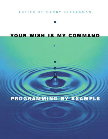 Your Wish Is My Command: Programming By Example (Interactive Technologies)