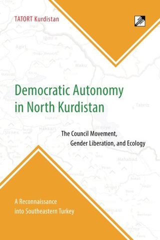 Democratic Autonomy In North Kurdistan: The Council Movement, Gender Liberation, And Ecology