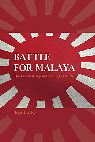 Battle For Malaya: The Indian Army In Defeat, 19411942 (Twentieth-Century Battles)