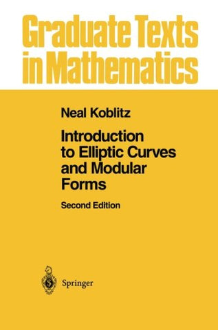 Introduction To Elliptic Curves And Modular Forms (Graduate Texts In Mathematics)