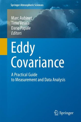 Eddy Covariance: A Practical Guide To Measurement And Data Analysis (Springer Atmospheric Sciences)