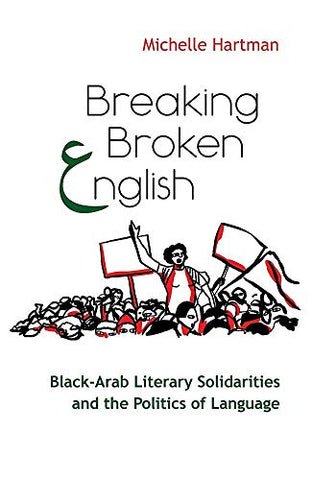 Breaking Broken English: Black-Arab Literary Solidarities And The Politics Of Language (Critical Arab American Studies)