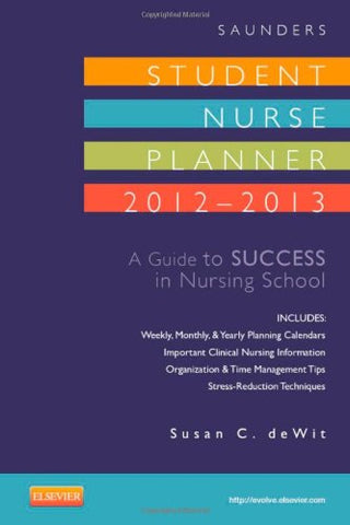 Saunders Student Nurse Planner, 2012-2013: A Guide To Success In Nursing School, 8Th