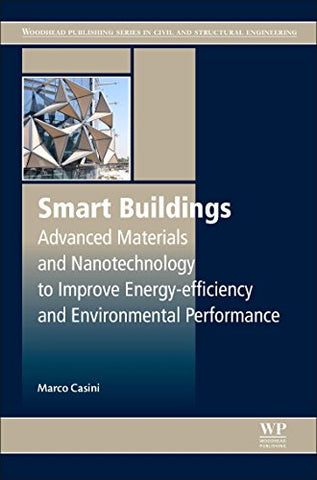 Smart Buildings: Advanced Materials And Nanotechnology To Improve Energy-Efficiency And Environmental Performance (Woodhead Publishing Series In Civil And Structural Engineering)