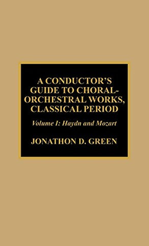A Conductor'S Guide To Choral-Orchestral Works, Classical Period: Haydn And Mozart (Volume 1)
