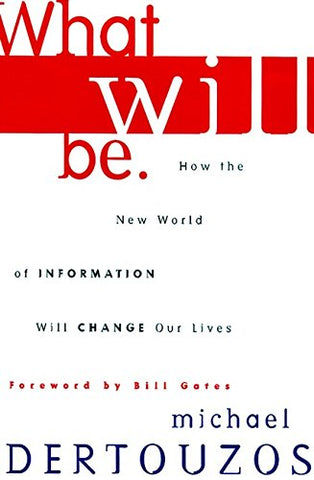 What Will Be: How The World Of Information Will Change Our Lives