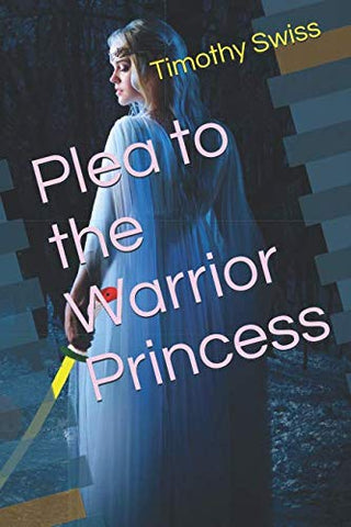 Plea To The Warrior Princess (The Princess Tales Trilogy)