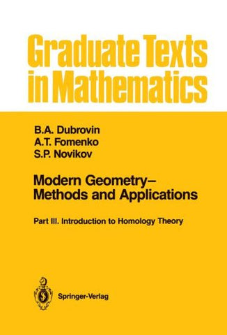 Modern Geometrymethods And Applications: Part Iii: Introduction To Homology Theory (Graduate Texts In Mathematics)