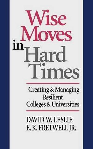 Wise Moves In Hard Times: Creating & Managing Resilient Colleges & Universities