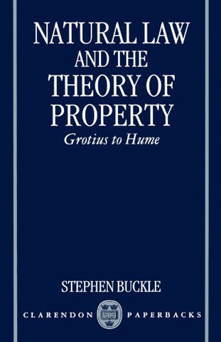 Natural Law And The Theory Of Property: Grotius To Hume (Clarendon Paperbacks)