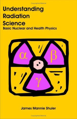 Understanding Radiation Science: Basic Nuclear And Health Physics