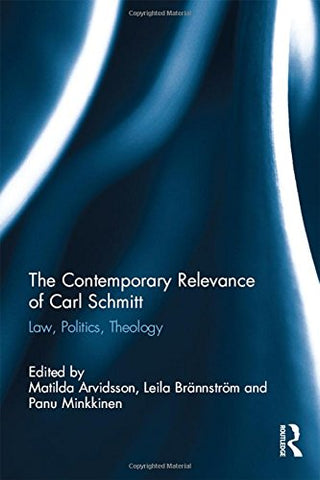 The Contemporary Relevance Of Carl Schmitt: Law, Politics, Theology