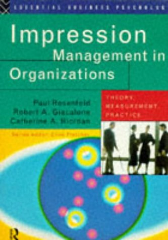 Impression Management In Organizations: Theory, Measurement, Practice (Essential Business Psychology Series)