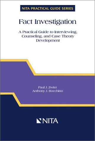Fact Investigation: A Practical Guide To Interviewing, Counseling, And Case Theory Development