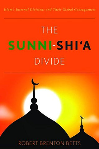 The Sunni-Shi'A Divide: Islam'S Internal Divisions And Their Global Consequences