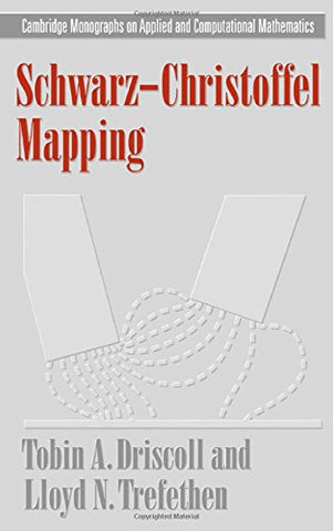 Schwarz-Christoffel Mapping (Cambridge Monographs On Applied And Computational Mathematics)