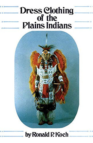 Dress Clothing Of The Plains Indians (The Civilization Of The American Indian Series)