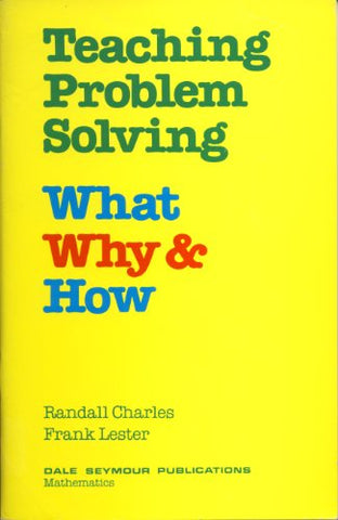 Teaching Problem Solving: What Why And How