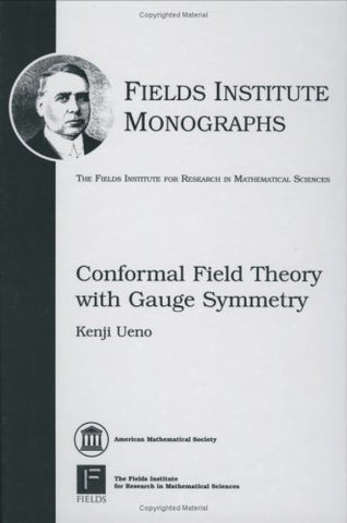 Conformal Field Theory With Gauge Symmetry (Fields Institute Monographs)