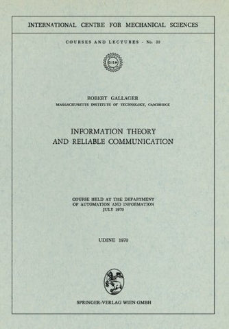Information Theory And Reliable Communication: Course Held At The Department For Automation And Information July 1970 (Cism International Centre For Mechanical Sciences)