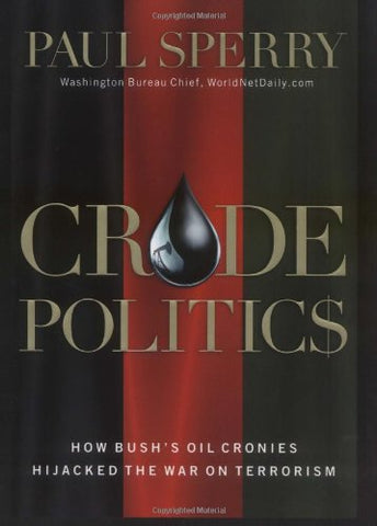 Crude Politics : How Bush'S Oil Cronies Hijacked The War On Terrorism