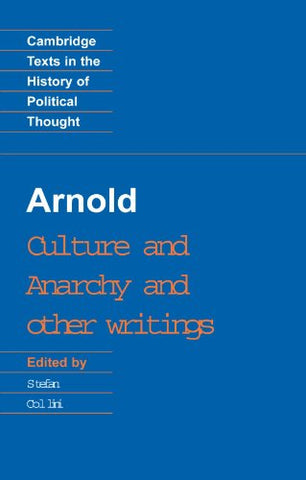 Arnold: 'Culture And Anarchy' And Other Writings (Cambridge Texts In The History Of Political Thought)