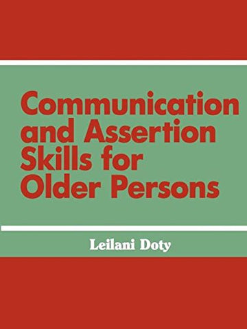 Communication And Assertion Skills For Older Persons (Death Education, Aging And Health Care)