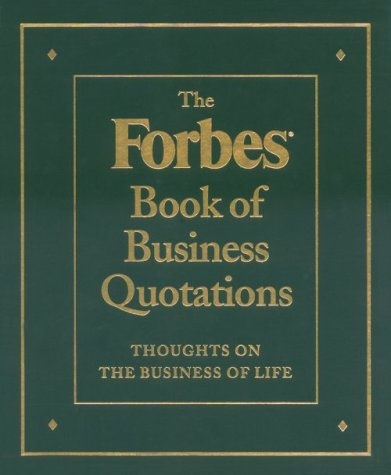 The Forbes Book Of Business Quotations: 14,173 Thoughts On The Business Of Life